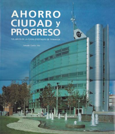 Ahorro, ciudad y progreso. 125 años de la Caixa d'Estalvis de Terrassa