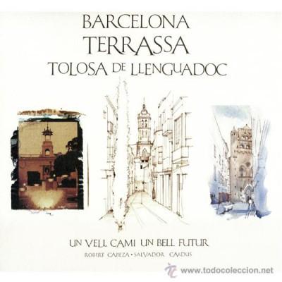 Barcelona, Terrassa, Tolosa de Llenguadoc. Un vell camí, un bell futur