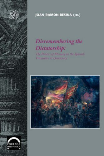 Disremembering the Dictatorship: The Politics of Memory in Spanish Transition to Democracy
